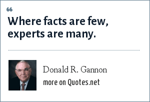 Donald R. Gannon: Where facts are few, experts are many.