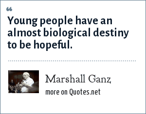Marshall Ganz: Young people have an almost biological destiny to be hopeful.