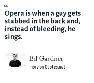 Ed Gardner Opera Is When A Guy Gets Stabbed In The Back And