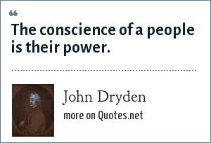 John Dryden: The conscience of a people is their power.