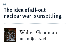 Walter Goodman: The idea of all-out nuclear war is unsettling.