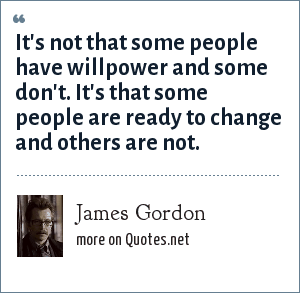 James Gordon: It's not that some people have willpower and some don't. It's that some people are ready to change and others are not.