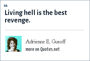 Adrienne E. Gusoff: Living hell is the best revenge.