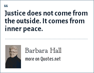 Barbara Hall: Justice does not come from the outside. It comes from inner peace.