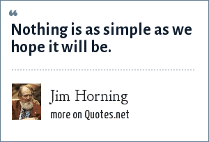 Jim Horning: Nothing is as simple as we hope it will be.