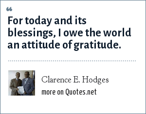 Clarence E. Hodges: For today and its blessings, I owe the world an attitude of gratitude.