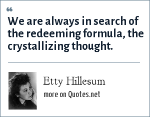 Etty Hillesum: We are always in search of the redeeming formula, the crystallizing thought.