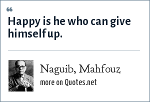 Naguib, Mahfouz: Happy is he who can give himself up.