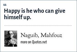 Naguib, Mahfouz: Happy is he who can give himself up.