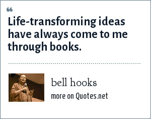 bell hooks: Life-transforming ideas have always come to me through books.