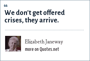 Elizabeth Janeway: We don't get offered crises, they arrive.