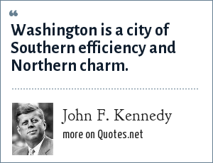 John F. Kennedy: Washington is a city of Southern efficiency and Northern charm.