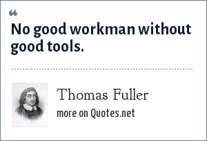Thomas Fuller: No good workman without good tools.