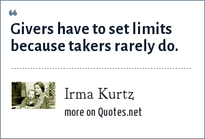 Irma Kurtz: Givers have to set limits because takers rarely do.