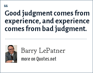 Barry LePatner: Good judgment comes from experience, and experience comes from bad judgment.