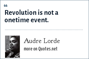 Audre Lorde: Revolution is not a onetime event.