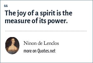Ninon de Lenclos: The joy of a spirit is the measure of its power.