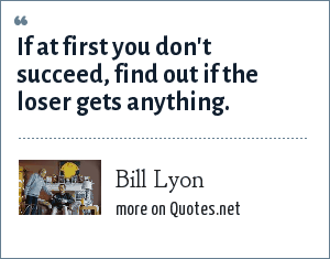 Bill Lyon: If at first you don't succeed, find out if the loser gets anything.