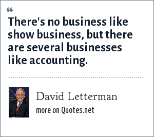 David Letterman: There's no business like show business, but there are several businesses like accounting.