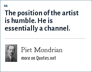 Piet Mondrian: The position of the artist is humble. He is essentially a channel.
