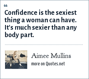 Aimee Mullins: Confidence is the sexiest thing a woman can have. It's much sexier than any body part.