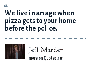 Jeff Marder: We live in an age when pizza gets to your home before the police.