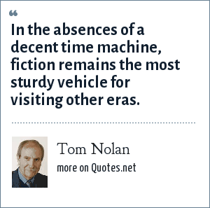 Tom Nolan: In the absences of a decent time machine, fiction remains the most sturdy vehicle for visiting other eras.