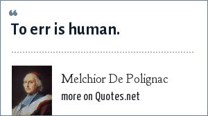Melchior De Polignac: To err is human.