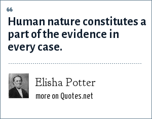 Elisha Potter: Human nature constitutes a part of the evidence in every case.