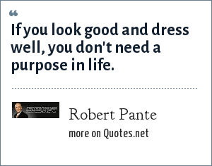 Robert Pante: If you look good and dress well, you don't need a purpose in life.