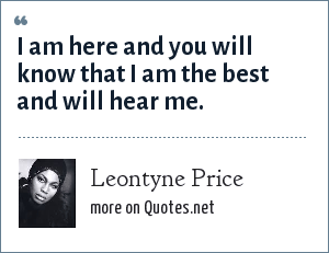 Leontyne Price: I am here and you will know that I am the best and will hear me.
