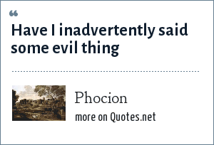 Phocion: Have I inadvertently said some evil thing