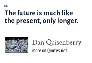 Dan Quisenberry: The future is much like the present, only longer.