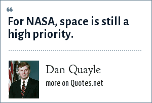 Dan Quayle: For NASA, space is still a high priority.