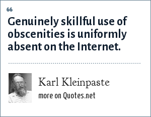 Karl Kleinpaste: Genuinely skillful use of obscenities is uniformly absent on the Internet.