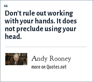 Andy Rooney: Don't rule out working with your hands. It does not preclude using your head.
