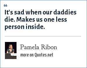 Pamela Ribon: It's sad when our daddies die. Makes us one less person inside.