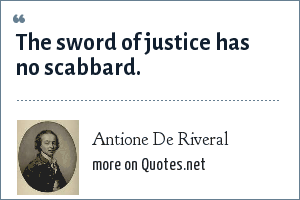 Antione De Riveral: The sword of justice has no scabbard.