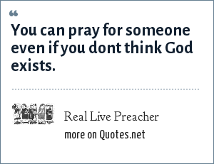 Real Live Preacher: You can pray for someone even if you