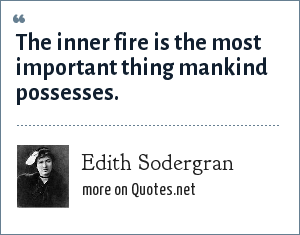 Edith Sodergran: The inner fire is the most important thing mankind possesses.
