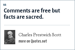 Charles Prestwich Scott: Comments are free but facts are sacred.