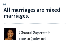 Chantal Saperstein: All marriages are mixed marriages.