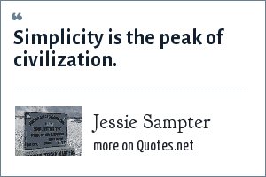 Jessie Sampter: Simplicity is the peak of civilization.