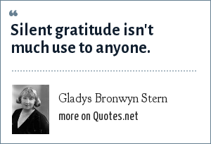 Gladys Bronwyn Stern: Silent gratitude isn't much use to anyone.