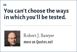 Robert J. Sawyer: You can't choose the ways in which you'll be tested.
