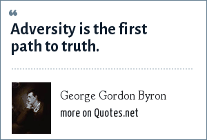 George Gordon Byron: Adversity is the first path to truth.