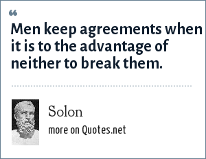 Solon: Men keep agreements when it is to the advantage of neither to break them.