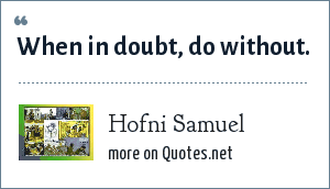 Hofni Samuel: When in doubt, do without.