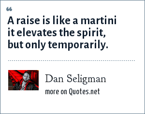 Dan Seligman: A raise is like a martini it elevates the spirit, but only temporarily.