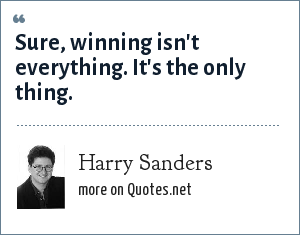 Harry Sanders: Sure, winning isn't everything. It's the only thing.